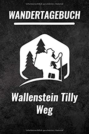 Wallenstein Tilly Weg Wandertagebuch: Das ultimative Wandertagebuch für Pilgerreisen - Wallenstein Tilly Weg   Wanderrouten & Pilgerwege Notizen   120 Seiten