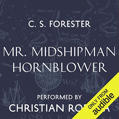 Mr Midshipman Hornblower                   By:                                                                                                                                 C. S. Forester                               Narrated by:                                                                                                                                 Christian Rodska                      Length: 8 hrs and 18 mins     314 ratings     Overall 4.7