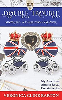 Double Trouble: Showtime at Castlewood Manor (My American Almost-Royal Cousin Series Book 5) by [Veronica Cline Barton]