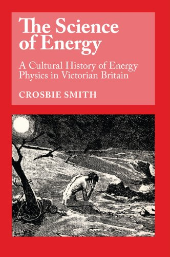 The Science of Energy: A Cultural History of Energy Physics by Crosbie Smith