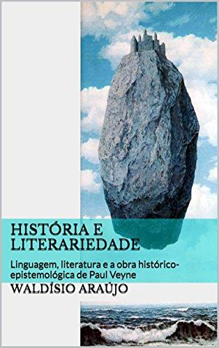 História e literariedade: Linguagem, literatura e a obra histórico-epistemológica de Paul Veyne