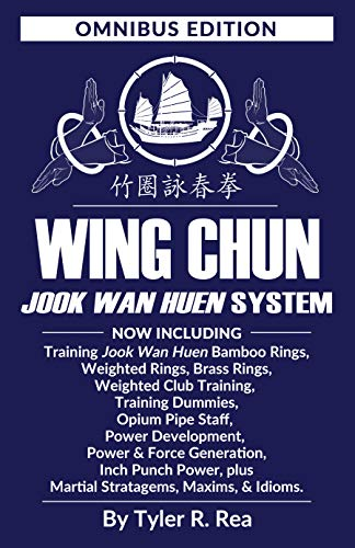 Wing Chun Jook Wan Huen System: Omnibus Edition: Bamboo Rings, Weighted & Brass Rings, Weighted Clubs, Training Dummies, Opium Pipe, Power Development ... Stratagems & Maxims. (English Edition)