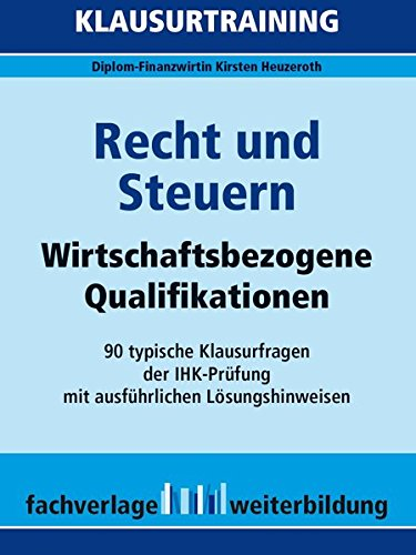 Recht und Steuern: Klausurtraining Wirtschaftsbezogene Qualifikationen