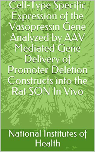 Cell-Type Specific Expression of the Vasopressin Gene Analyzed by AAV Mediated Gene Delivery of Promoter Deletion Constructs into the Rat SON In Vivo (English Edition)