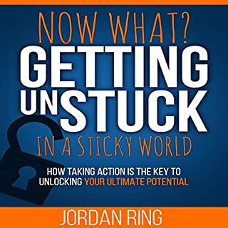 Now What? Getting Unstuck in a Sticky World     How Taking Action Is the Key to Unlocking Your Ultimate Potential              Written by:                                                                                                                                 Jordan Ring                               Narrated by:                                                                                                                                 Jordan Ring                      Length: 1 hr and 43 mins     Not rated yet     Overall 0.0