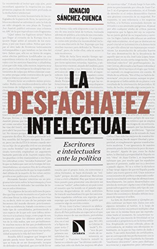 La Desfachatez Intelectual: Escritores e intelectuales ante la política (COLECCION MAYOR)