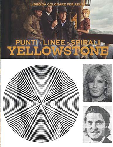 Yellowstone Punti Linee Spirali: Libro da Colorare per Adulti