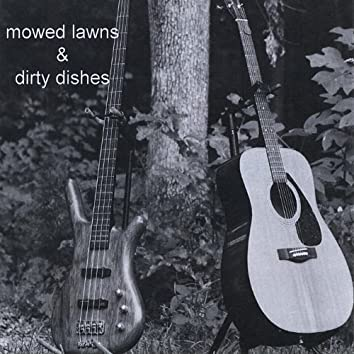 Mowed Lawns & Dirty Dishes