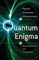 Quantum Enigma: Physics Encounters Consciousness by Unknown(2013-12)