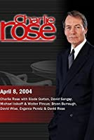 Charlie Rose with Slade Gorton, David Sanger, Michael Isikoff & Walter Pincus; Bryan Burrough, David Wise, Evgenia Peretz & David Rose (April 8, 2004)