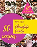 Oh! Top 50 Chocolate Candy Recipes Volume 12: Best Chocolate Candy Cookbook for Dummies