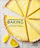 Illustrated Step-by-Step Baking: Classic and Inspiring Variations to Hone Your Techniques