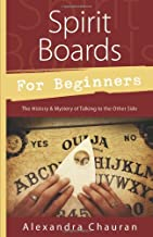 Spirit Boards for Beginners: The History & Mystery of Talking to the Other Side