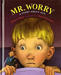 Mr. Worry: A Story about OCD by  Holly L. Niner, illustrated by Greg Swearingen