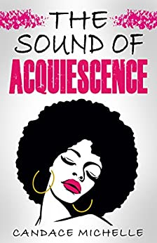 The Sound of Acquiescence (The Gift of Submisson Book 1) by [Candace Michelle]