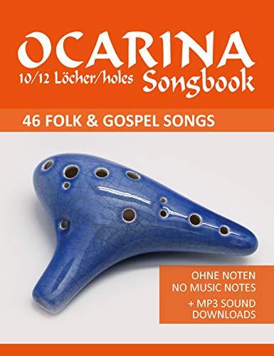 Ocarina Songbook 10/12 Löcher/holes - 46 Folk & Gospel Songs: für die Okarina mit 10/12 Löchern - ohne Noten - no music notes + MP3-Sounds (Ocarina Songbooks)