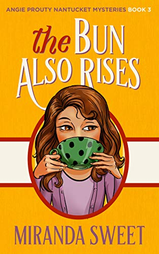 The Bun Also Rises: A Cozy Mystery Novel (Angie Prouty Nantucket Cozy Mysteries Book 3)