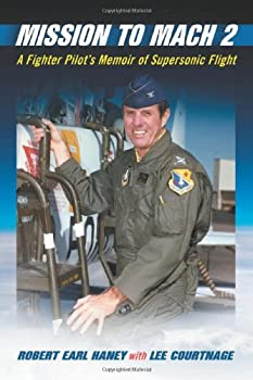 Mission to Mach 2  A Fighter Pilot s Memoir of Supersonic Flight