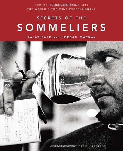 Secrets of the Sommeliers: How to Think and Drink Like the World\'s Top Wine Professionals by Rajat Parr;Jordan Mackay(2010-11-15)
