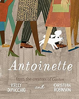 Antoinette (Gaston and Friends) by [Kelly DiPucchio, Christian Robinson]