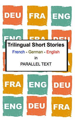 Trilingual Short Stories - French - German - English in Parallel Text (English Edition)