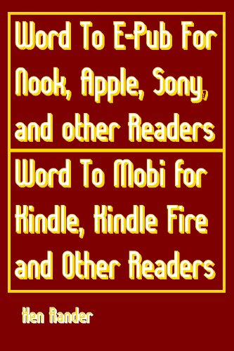 Word To E-PUB for Nook, Apple, Sony, and other EPUB readers Word To Mobi for Kindle, Kindle Fire and other Mobi readers. (Quick Guide) (English Edition)