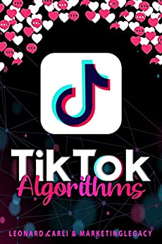 TikTok Algorithms: $10,000/Month Business Plan Using Your Personal TikTok Account | Learn How to Make Money Online Right Now from Home, Building a Brand and Become an Influencer by [Leonard Carli]