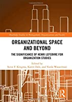 Organisational Space and Beyond: The Significance of Henri Lefebvre for Organisation Studies (Routledge Studies in Management, Organizations and Society)