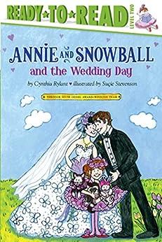 Annie and Snowball and the Wedding Day by [Cynthia Rylant, Suçie Stevenson]