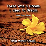 There Was a Dream I Used to Dream - Slow Jazz Piano...