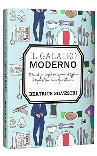 Il Galateo Moderno: Il Manuale più Completo per Imparare ad Applicare le Regole del Bon Ton in Ogni Situazione