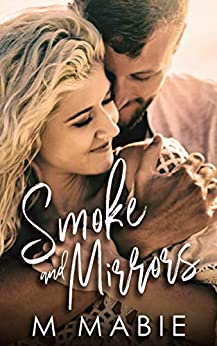Smoke and Mirrors: A Second Chance, Single Parent Small Town Romance (City Limits: Series of Standalones Book 3) by [M. Mabie]
