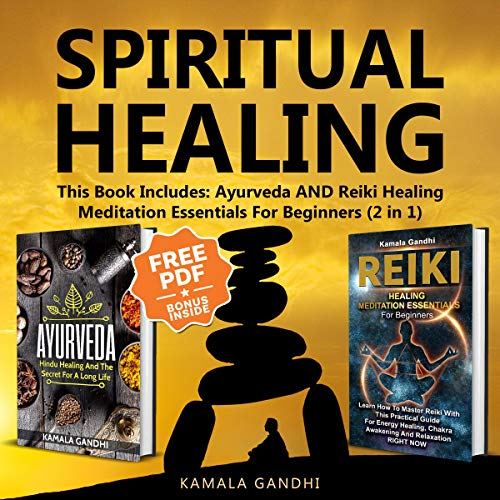 Spiritual Healing: This Book Includes: Ayurveda and Reiki Healing Meditation Essentials For Beginners (2 in 1) audiobook cover art