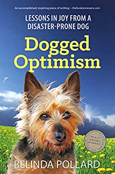 Dogged Optimism: Lessons in Joy from a Disaster-Prone Dog by [Belinda Pollard]