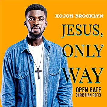 Jesus Only Way (Open Gate Gospel)