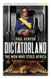 Dictatorland: The Men Who Stole Africa - Paul Keynon