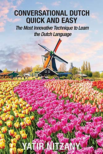 Conversational Dutch Quick and Easy: The Most Innovative Technique to Learn...