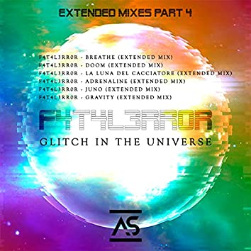 Glitch In The Universe (Extended Mixes Part 4)