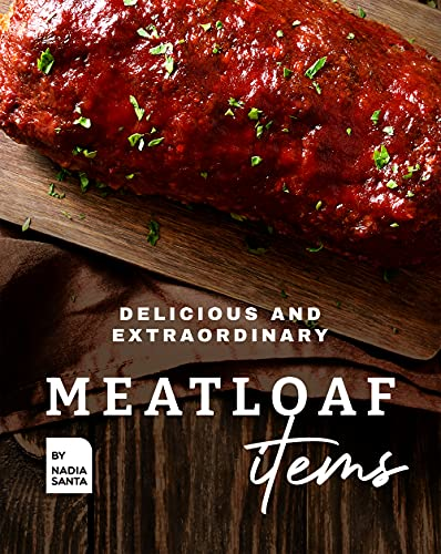 Delicious and Extraordinary Meatloaf Items: Cook Different Meatloaf Recipes at Home