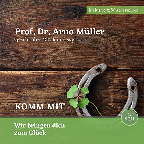 Prof. Dr. Arno Müller spricht über Glück und sagt cover art