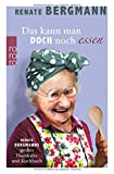 Das kann man doch noch essen: Renate Bergmanns großes Haushalts- und Kochbuch.
