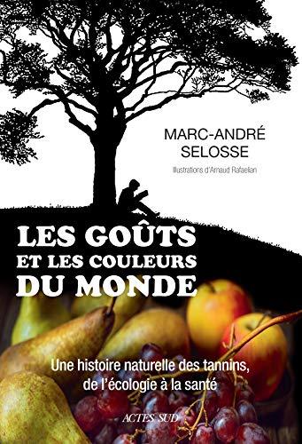 Les Goûts et les couleurs du monde: Une histoire naturelle des tannins, de l'écologie à la santé