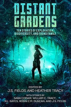 Distant Gardens: Ten Stories of Exploration, Biodiversity, and Found Family (English Edition) par [J.S. Fields, Sara Codair, William C. Tracy, N.L. Bates, Robin C.M. Duncan, Heather Tracy]