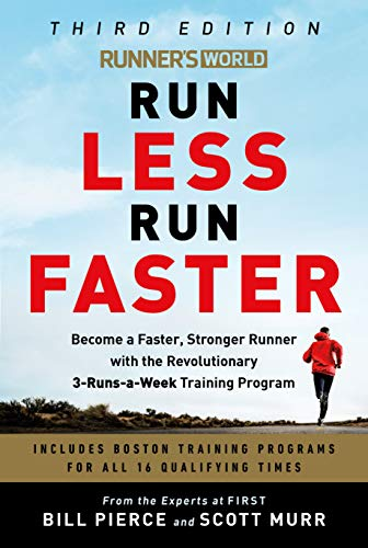 Runner's World Run Less, Run Faster: Become a Faster, Stronger Runner with the Revolutionary FIRST Training Program: Become a Faster, Stronger Runner ... Revolutionary 3-Run-A-Week Training Program