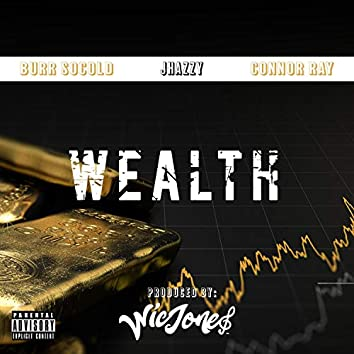 Wealth (feat. Jhazzy Wolf, Connor Ray & Burr SoCold)