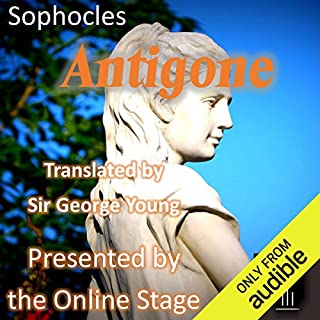 Antigone                   By:                                                                                                                                 Sophocles,                                                                                        George Young - translator                               Narrated by:                                                                                                                                 full cast                      Length: 1 hr and 29 mins     49 ratings     Overall 3.5
