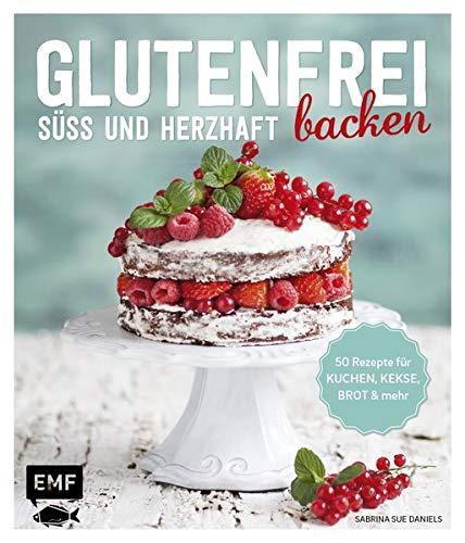 Glutenfrei backen – süß und herzhaft: 50 Rezepte für Kuchen, Kekse, Brot und mehr
