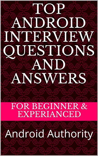 Top Android Interview Questions and Answers: for Freshers & Experianced (English Edition)