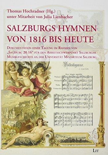 Salzburgs Hymnen von 1816 bis heute: Dokumentation einer Tagung im Rahmen von 'Salzburg 20.16' für den Arbeitsschwerpunkt Salzburger Musikgeschichte an der Universität Mozarteum Salzburg