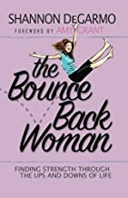 The Bounce Back Woman: Finding Strength Through the Ups and Downs of Life
